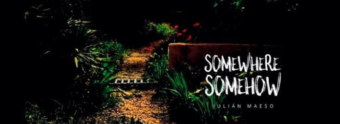 julian-maeso-somewhere-somehow